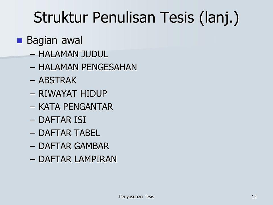 Penyusunan Tesis12 Struktur Penulisan Tesis (lanj.) Bagian awal Bagian awal –HALAMAN JUDUL –HALAMAN PENGESAHAN –ABSTRAK –RIWAYAT HIDUP –KATA PENGANTAR