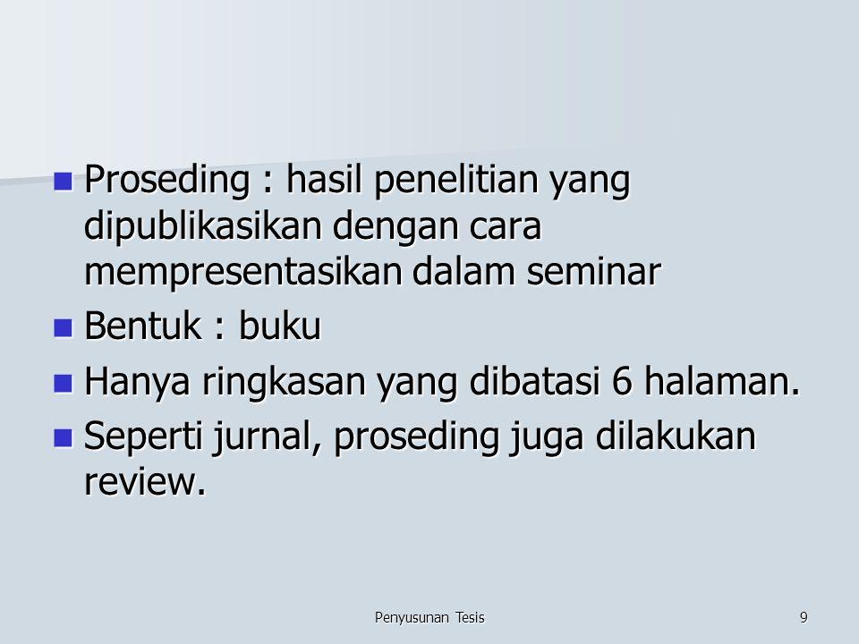 Proseding : hasil penelitian yang dipublikasikan dengan cara mempresentasikan dalam seminar Proseding : hasil penelitian yang dipublikasikan dengan cara mempresentasikan dalam seminar Bentuk : buku Bentuk : buku Hanya ringkasan yang dibatasi 6 halaman.