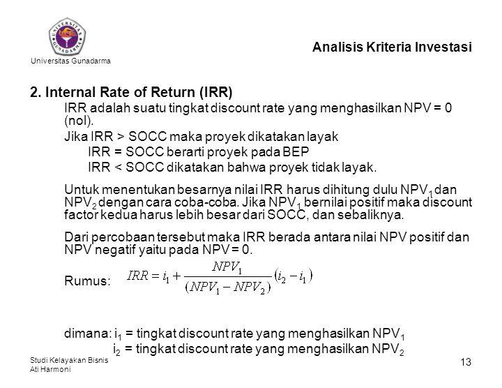 Universitas Gunadarma Studi Kelayakan Bisnis Ati Harmoni 13 Analisis Kriteria Investasi 2. Internal Rate of Return (IRR) IRR adalah suatu tingkat disc