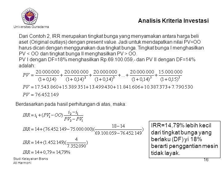 Universitas Gunadarma Studi Kelayakan Bisnis Ati Harmoni 16 Analisis Kriteria Investasi Dari Contoh 2, IRR merupakan tingkat bunga yang menyamakan ant