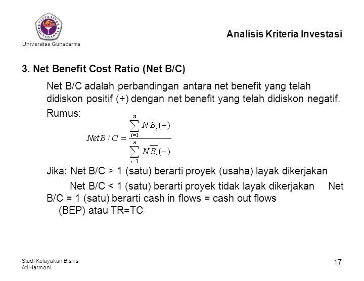 Universitas Gunadarma Studi Kelayakan Bisnis Ati Harmoni 17 Analisis Kriteria Investasi 3. Net Benefit Cost Ratio (Net B/C) Net B/C adalah perbandinga
