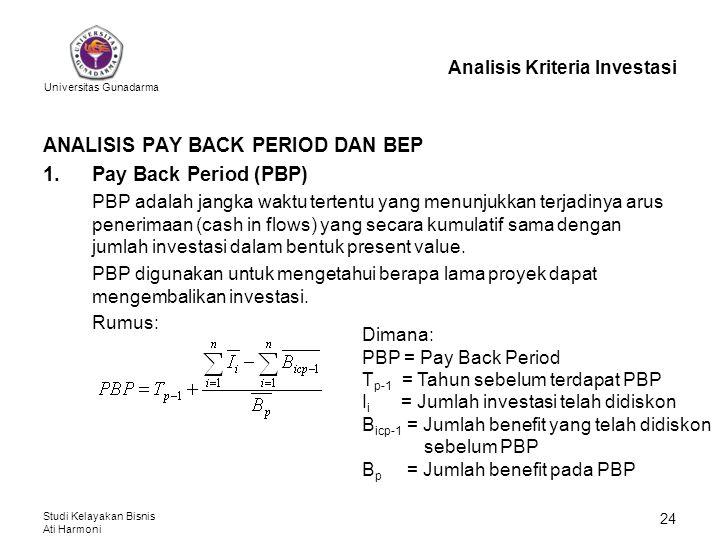 Universitas Gunadarma Studi Kelayakan Bisnis Ati Harmoni 24 Analisis Kriteria Investasi ANALISIS PAY BACK PERIOD DAN BEP 1.Pay Back Period (PBP) PBP a