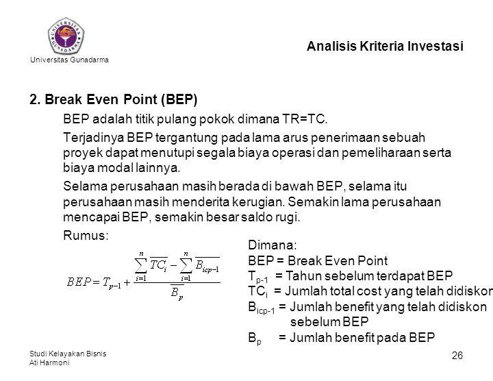 Universitas Gunadarma Studi Kelayakan Bisnis Ati Harmoni 26 Analisis Kriteria Investasi 2. Break Even Point (BEP) BEP adalah titik pulang pokok dimana
