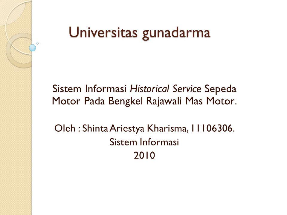 Universitas gunadarma Sistem Informasi Historical Service Sepeda Motor Pada Bengkel Rajawali Mas Motor. Oleh : Shinta Ariestya Kharisma, 11106306. Sis