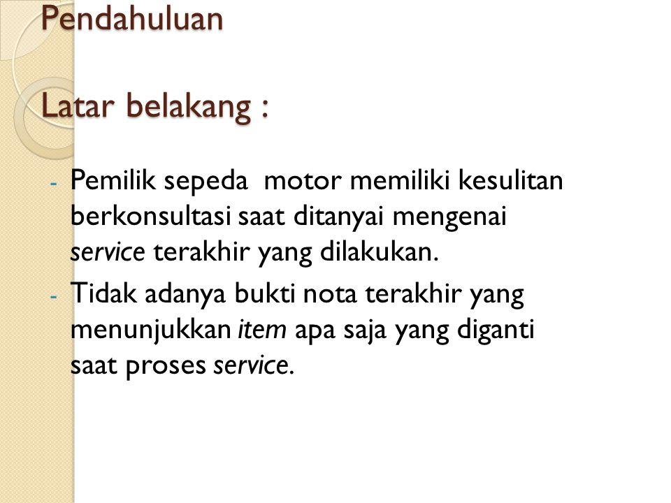 Pendahuluan Latar belakang : - Pemilik sepeda motor memiliki kesulitan berkonsultasi saat ditanyai mengenai service terakhir yang dilakukan. - Tidak a