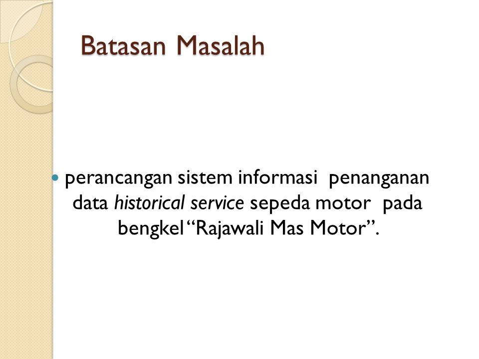 """Batasan Masalah perancangan sistem informasi penanganan data historical service sepeda motor pada bengkel """"Rajawali Mas Motor""""."""