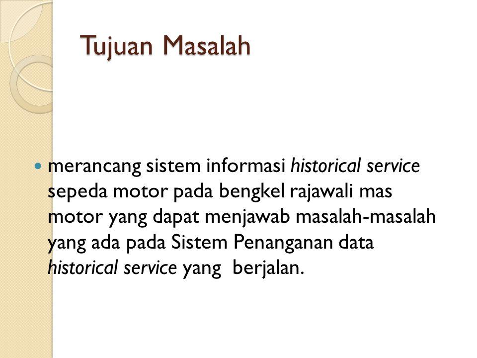 Sistem Informasi Historical Service Sepeda Motor Pada Bengkel Rajawali Mas Motor.