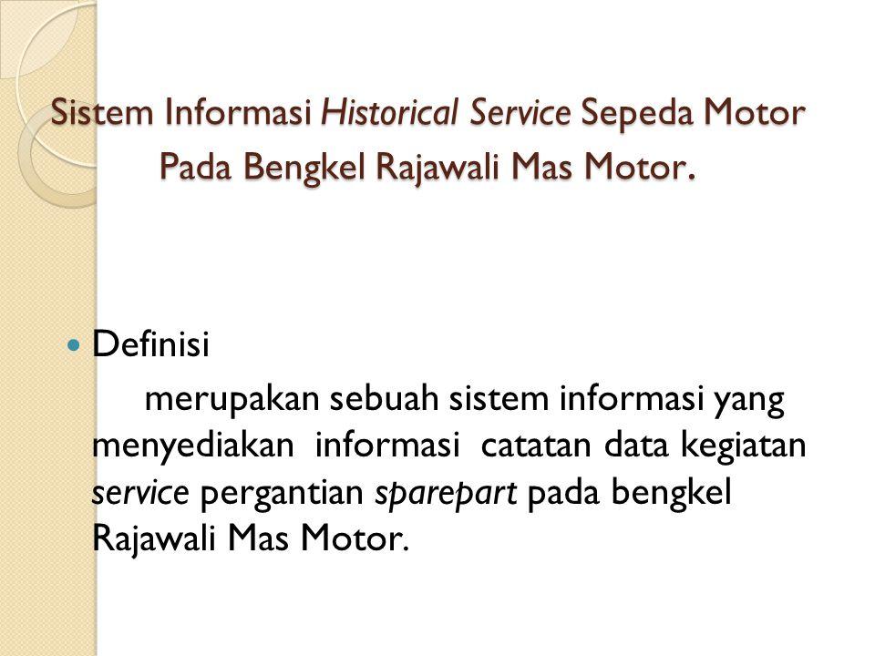 Sistem Informasi Historical Service Sepeda Motor Pada Bengkel Rajawali Mas Motor. Definisi merupakan sebuah sistem informasi yang menyediakan informas