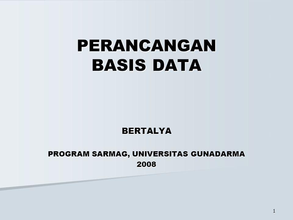 1 PERANCANGAN BASIS DATA BERTALYA PROGRAM SARMAG, UNIVERSITAS GUNADARMA 2008