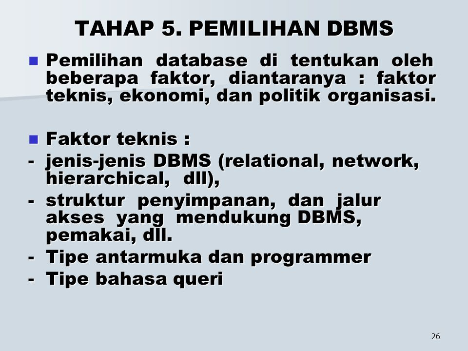 26 TAHAP 5. PEMILIHAN DBMS Pemilihan database di tentukan oleh beberapa faktor, diantaranya : faktor teknis, ekonomi, dan politik organisasi. Pemiliha