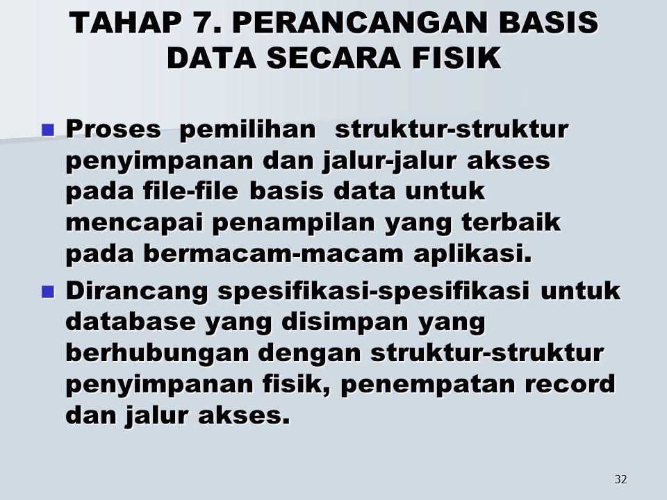32 TAHAP 7. PERANCANGAN BASIS DATA SECARA FISIK Proses pemilihan struktur-struktur penyimpanan dan jalur-jalur akses pada file-file basis data untuk m