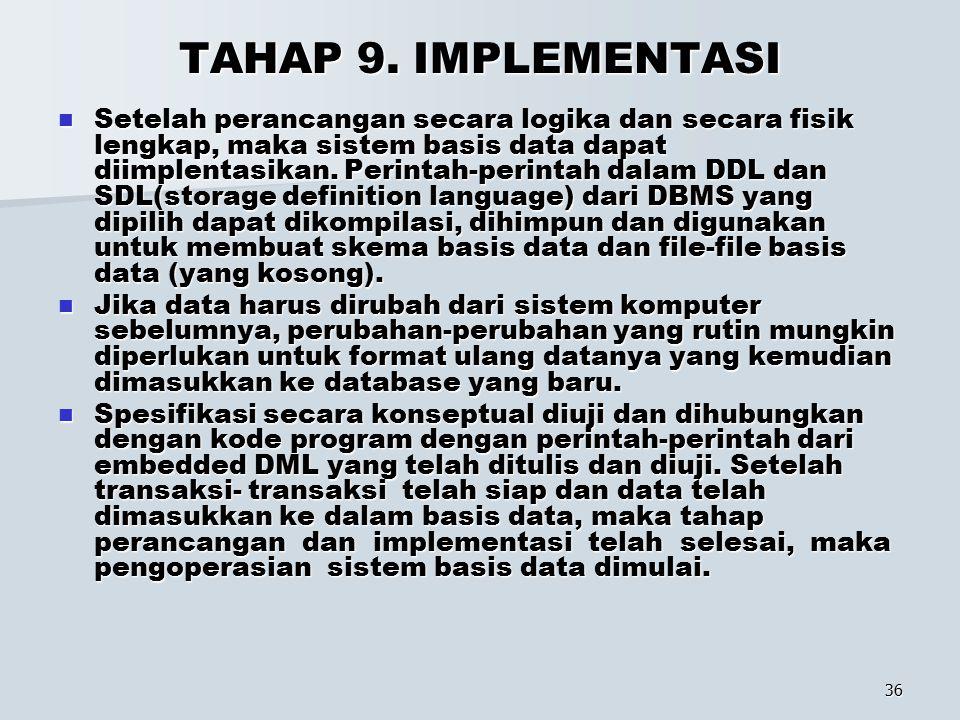 36 TAHAP 9. IMPLEMENTASI Setelah perancangan secara logika dan secara fisik lengkap, maka sistem basis data dapat diimplentasikan. Perintah-perintah d