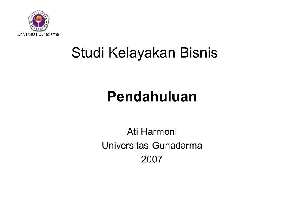 Universitas Gunadarma Studi Kelayakan Bisnis Pendahuluan Ati Harmoni Universitas Gunadarma 2007