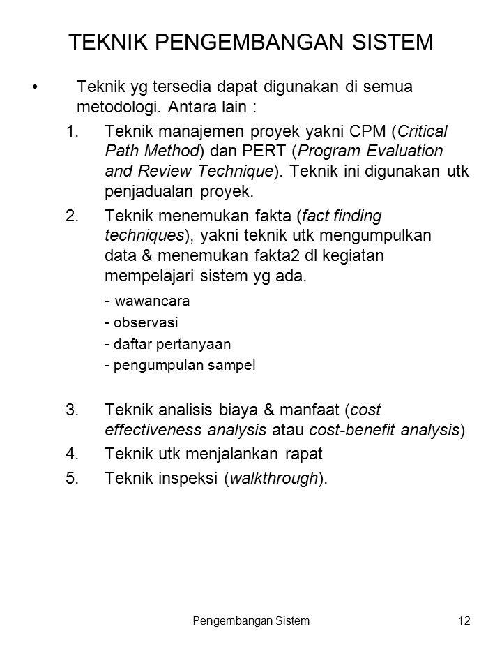 Pengembangan Sistem12 TEKNIK PENGEMBANGAN SISTEM Teknik yg tersedia dapat digunakan di semua metodologi.