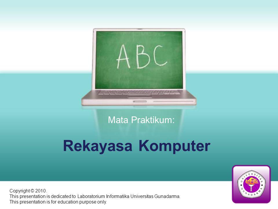 Rekayasa Komputer Mata Praktikum: Copyright © 2010.