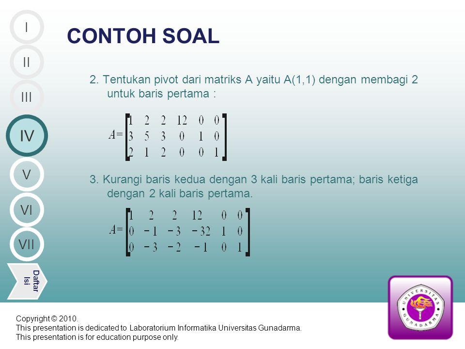 2. Tentukan pivot dari matriks A yaitu A(1,1) dengan membagi 2 untuk baris pertama : 3.
