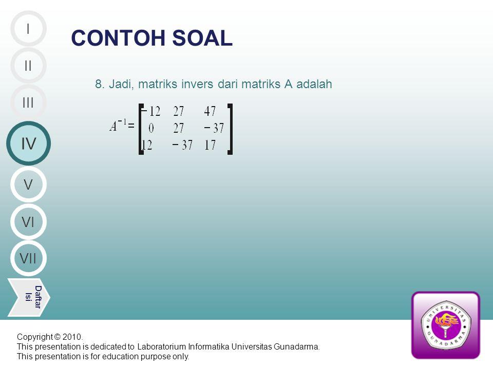 8. Jadi, matriks invers dari matriks A adalah CONTOH SOAL II IV Daftar Isi III I V VI VII Copyright © 2010. This presentation is dedicated to Laborato