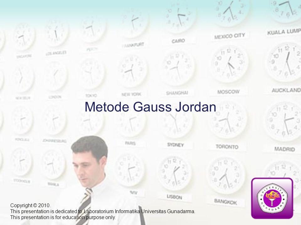 I.Pendahuluan II.Metode Gauss-Jordan III.Metode Gauss-Jordan dalam Mencari Invers suatu Matriks IV.Contoh Soal V.Contoh Program I II III IV V Daftar Isi VI VII Copyright © 2010.