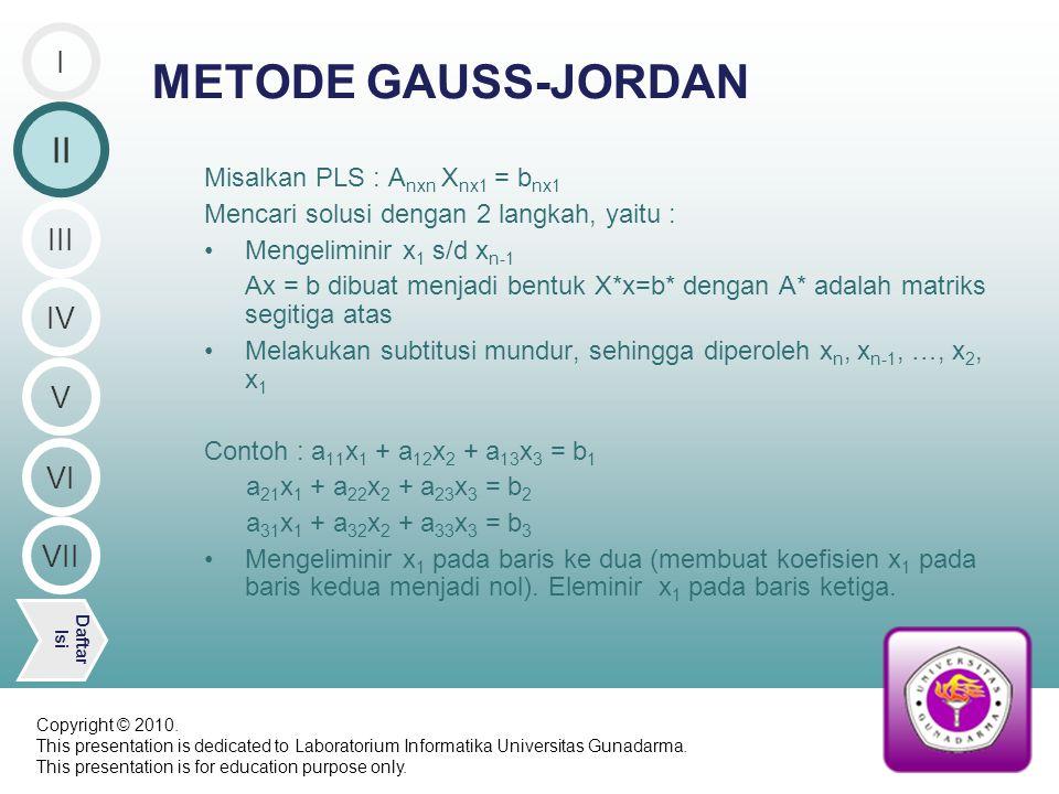 Misalkan PLS : A nxn X nx1 = b nx1 Mencari solusi dengan 2 langkah, yaitu : Mengeliminir x 1 s/d x n-1 Ax = b dibuat menjadi bentuk X*x=b* dengan A* adalah matriks segitiga atas Melakukan subtitusi mundur, sehingga diperoleh x n, x n-1, …, x 2, x 1 Contoh :a 11 x 1 + a 12 x 2 + a 13 x 3 = b 1 a 21 x 1 + a 22 x 2 + a 23 x 3 = b 2 a 31 x 1 + a 32 x 2 + a 33 x 3 = b 3 Mengeliminir x 1 pada baris ke dua (membuat koefisien x 1 pada baris kedua menjadi nol).
