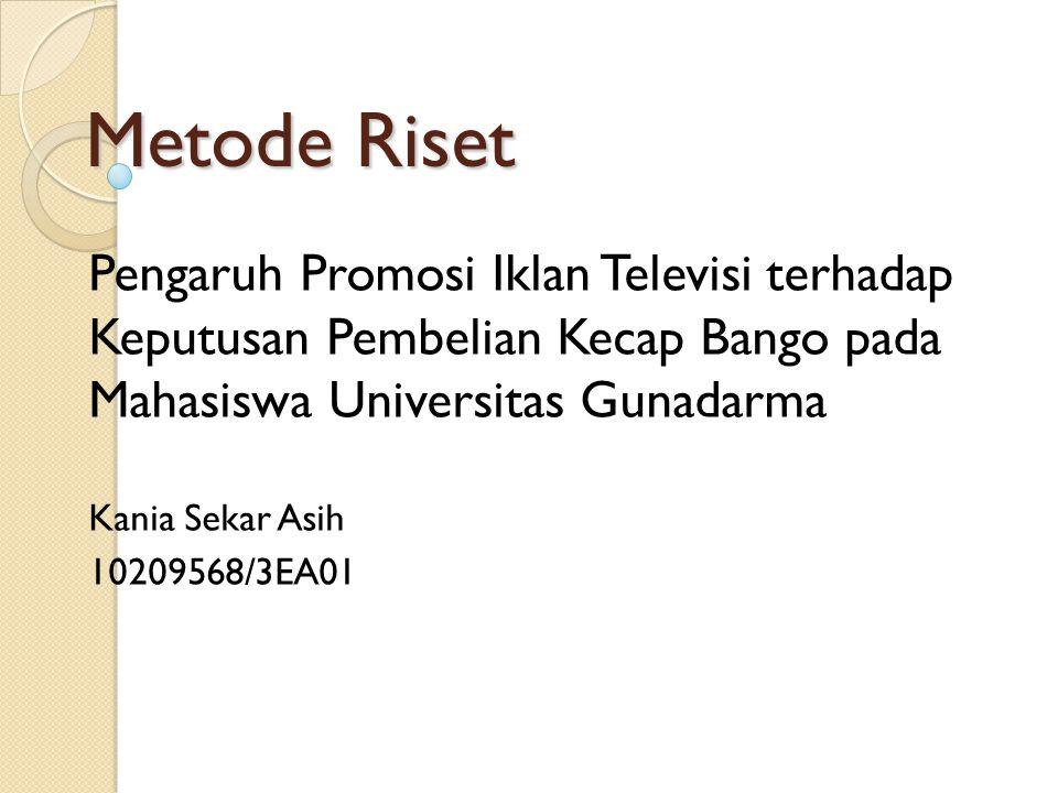 Metode Riset Pengaruh Promosi Iklan Televisi terhadap Keputusan Pembelian Kecap Bango pada Mahasiswa Universitas Gunadarma Kania Sekar Asih 10209568/3