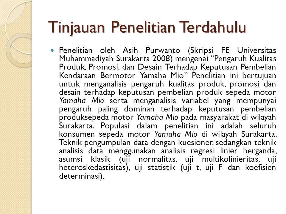 """Tinjauan Penelitian Terdahulu Penelitian oleh Asih Purwanto (Skripsi FE Universitas Muhammadiyah Surakarta 2008) mengenai """"Pengaruh Kualitas Produk, P"""