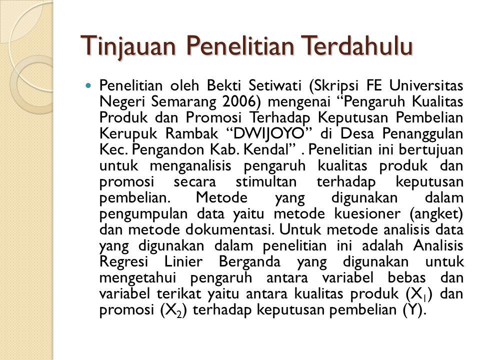 """Tinjauan Penelitian Terdahulu Penelitian oleh Bekti Setiwati (Skripsi FE Universitas Negeri Semarang 2006) mengenai """"Pengaruh Kualitas Produk dan Prom"""