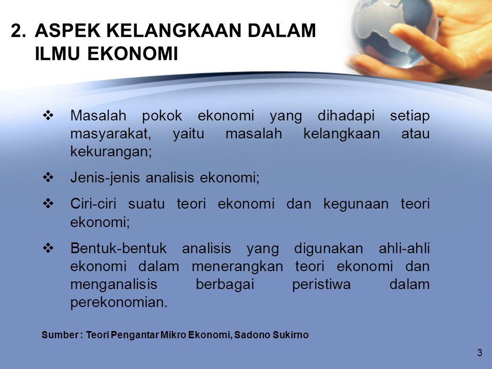 2. ASPEK KELANGKAAN DALAM ILMU EKONOMI  Masalah pokok ekonomi yang dihadapi setiap masyarakat, yaitu masalah kelangkaan atau kekurangan;  Jenis-jeni