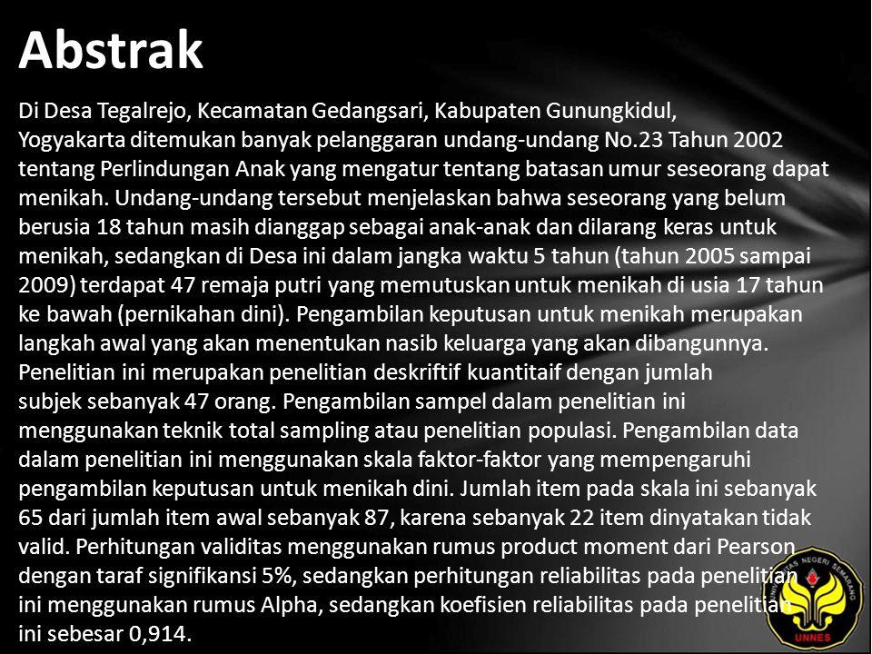 Abstrak Di Desa Tegalrejo, Kecamatan Gedangsari, Kabupaten Gunungkidul, Yogyakarta ditemukan banyak pelanggaran undang-undang No.23 Tahun 2002 tentang Perlindungan Anak yang mengatur tentang batasan umur seseorang dapat menikah.