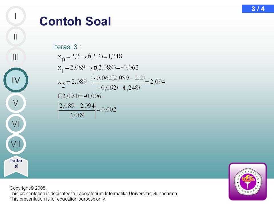 Iterasi 3 : Contoh Soal Daftar Isi 3 / 4 II IV III I V VI VII Copyright © 2008. This presentation is dedicated to Laboratorium Informatika Universitas