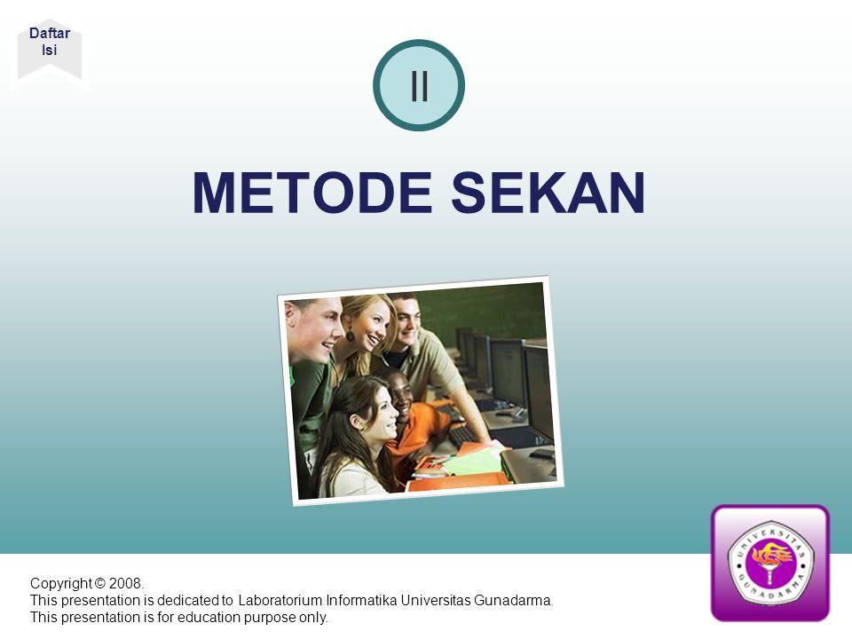 METODE SEKAN II Daftar Isi Copyright © 2008. This presentation is dedicated to Laboratorium Informatika Universitas Gunadarma. This presentation is fo
