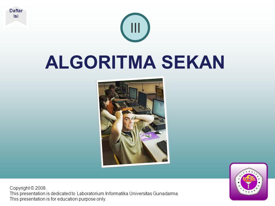 ALGORITMA SEKAN III Daftar Isi Copyright © 2008. This presentation is dedicated to Laboratorium Informatika Universitas Gunadarma. This presentation i