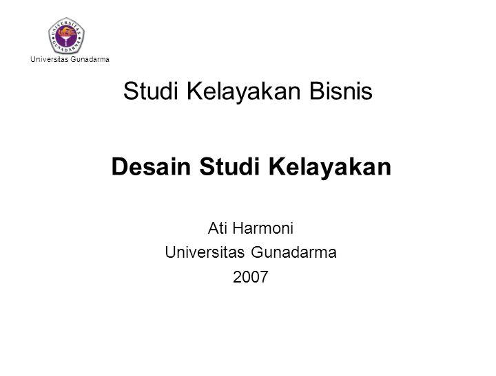Universitas Gunadarma Studi Kelayakan Bisnis Desain Studi Kelayakan Ati Harmoni Universitas Gunadarma 2007