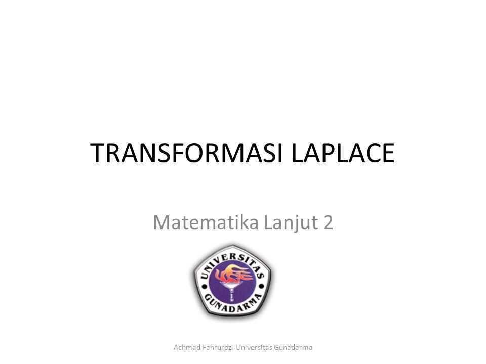 TRANSFORMASI LAPLACE Matematika Lanjut 2 Achmad Fahrurozi-Universitas Gunadarma