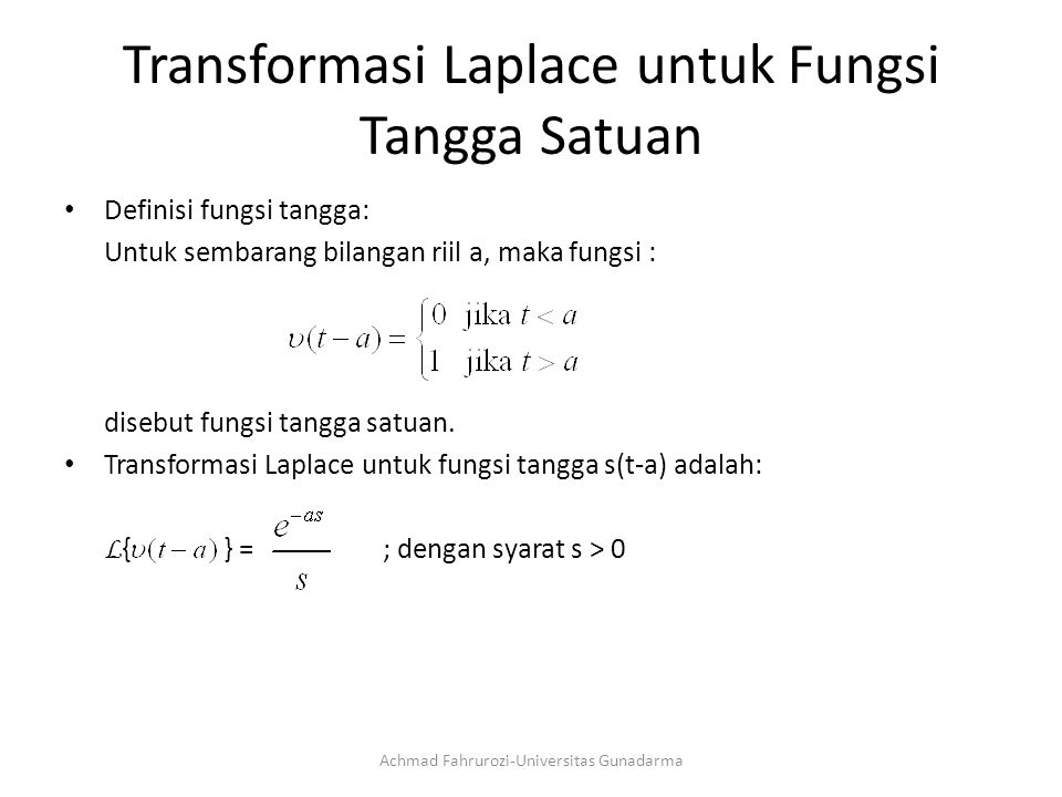 Transformasi Laplace untuk Fungsi Tangga Satuan Definisi fungsi tangga: Untuk sembarang bilangan riil a, maka fungsi : disebut fungsi tangga satuan.