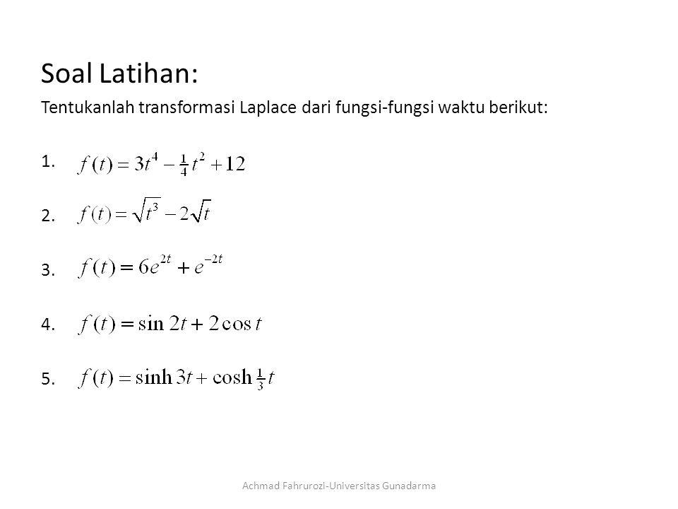 Soal Latihan: Tentukanlah transformasi Laplace dari fungsi-fungsi waktu berikut: 1.