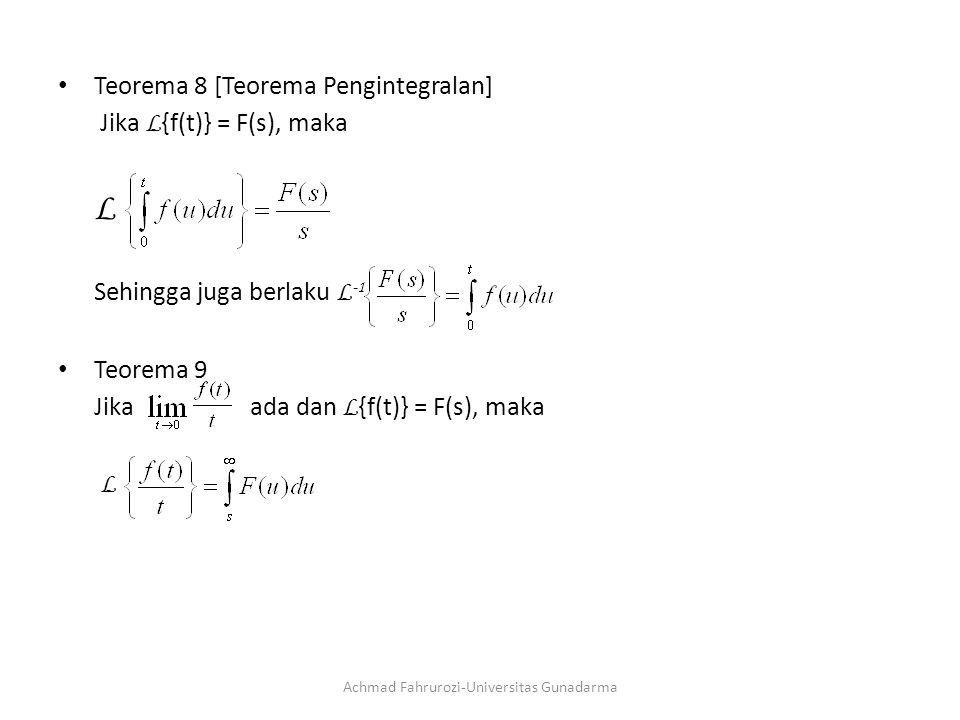 Teorema 8 [Teorema Pengintegralan] Jika L {f(t)} = F(s), maka L Sehingga juga berlaku L -1 Teorema 9 Jikaada dan L {f(t)} = F(s), maka L Achmad Fahrurozi-Universitas Gunadarma