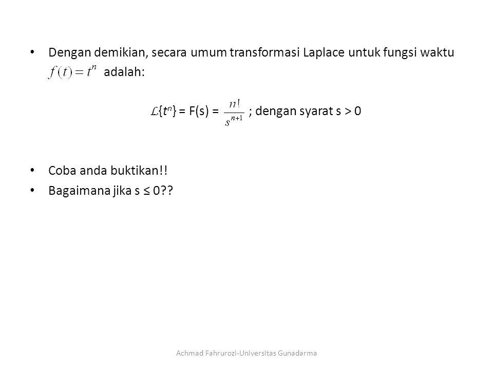 Dengan demikian, secara umum transformasi Laplace untuk fungsi waktu adalah: L {t n } = F(s) = ; dengan syarat s > 0 Coba anda buktikan!.