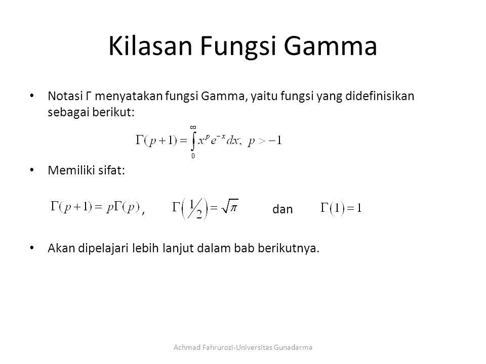 Kilasan Fungsi Gamma Notasi Г menyatakan fungsi Gamma, yaitu fungsi yang didefinisikan sebagai berikut: Memiliki sifat:,dan Akan dipelajari lebih lanjut dalam bab berikutnya.