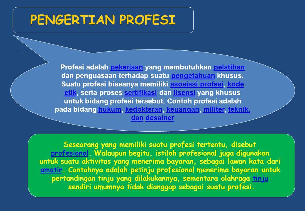 Profesi adalah pekerjaan yang membutuhkan pelatihan dan penguasaan terhadap suatu pengetahuan khusus.