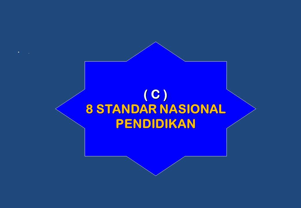 . ( C ) 8 STANDAR NASIONAL PENDIDIKAN
