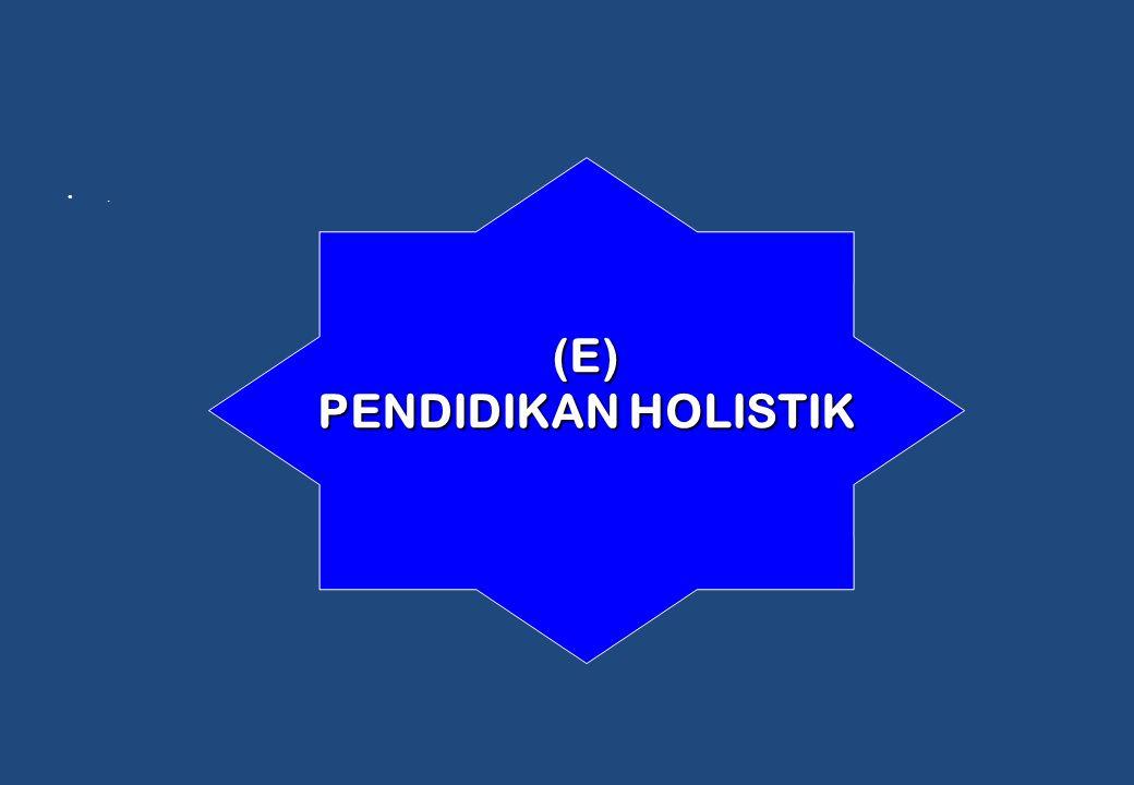 . (E) PENDIDIKAN HOLISTIK