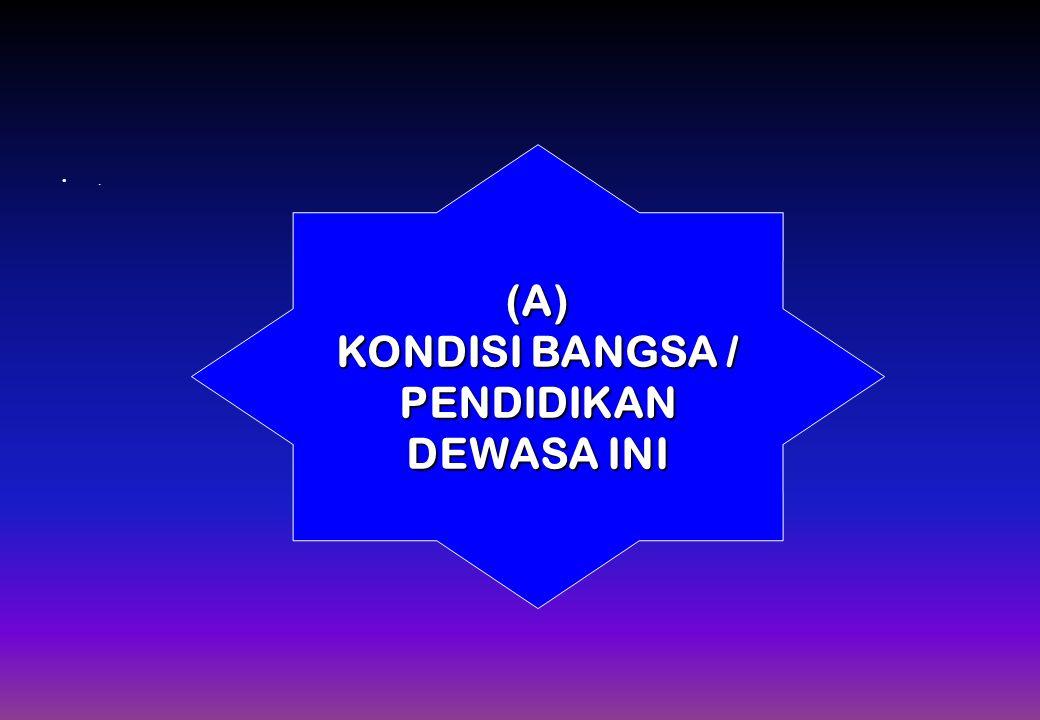 . (A) KONDISI BANGSA / PENDIDIKAN DEWASA INI