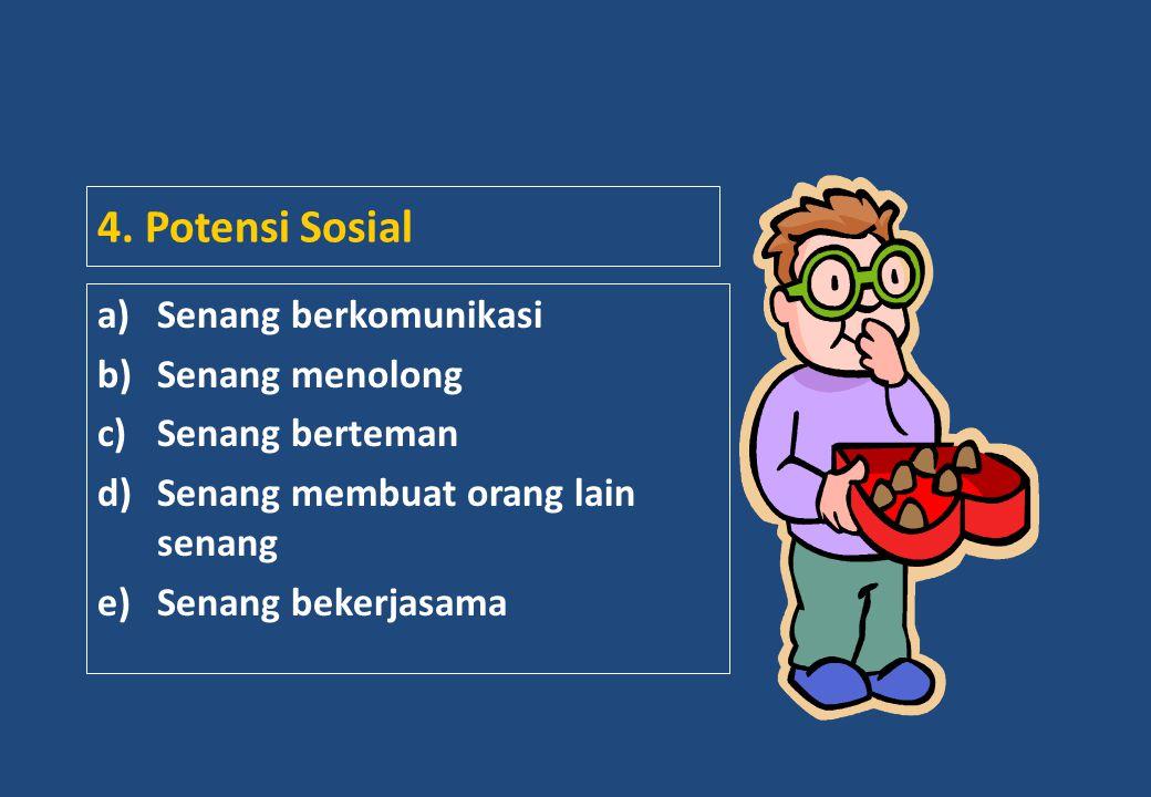 4. Potensi Sosial a)Senang berkomunikasi b)Senang menolong c)Senang berteman d)Senang membuat orang lain senang e)Senang bekerjasama