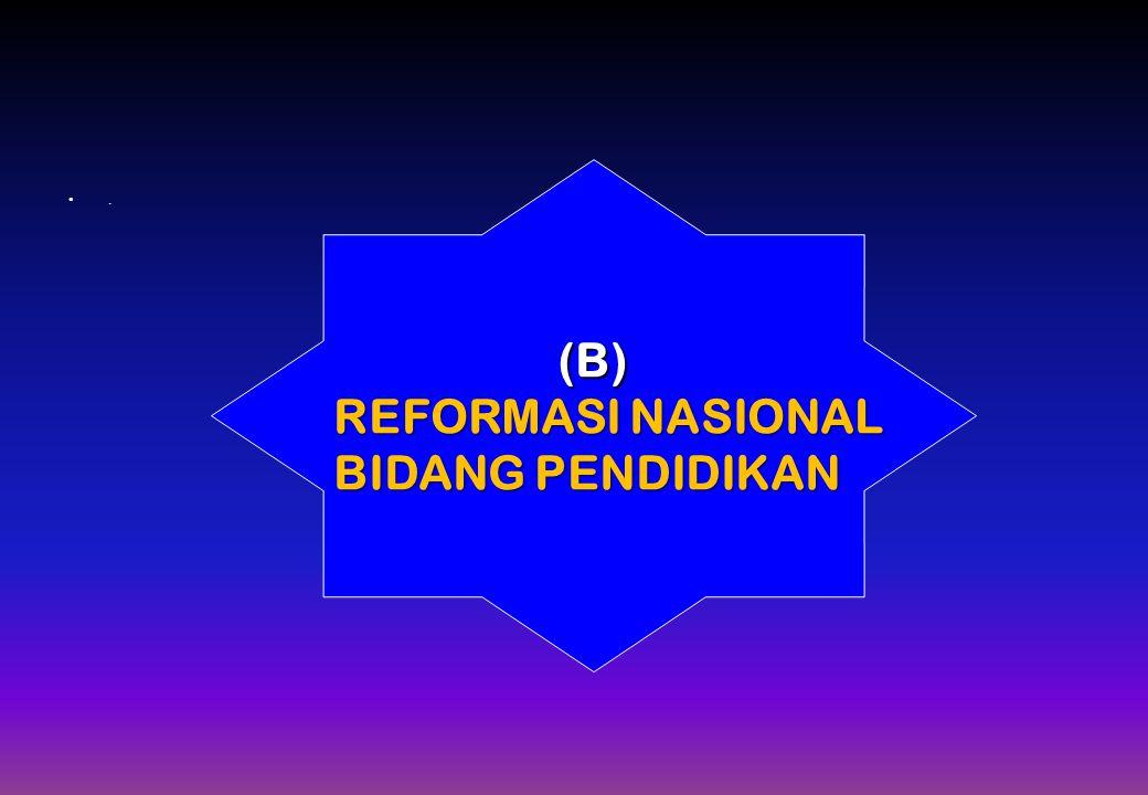 . (B) REFORMASI NASIONAL BIDANG PENDIDIKAN