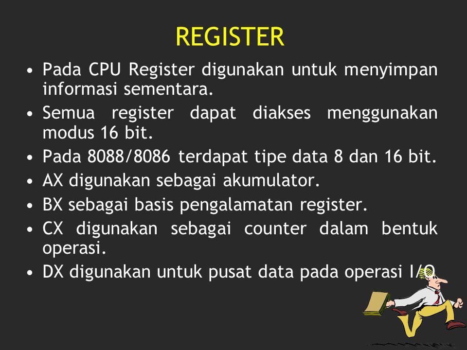 REGISTER Pada CPU Register digunakan untuk menyimpan informasi sementara. Semua register dapat diakses menggunakan modus 16 bit. Pada 8088/8086 terdap