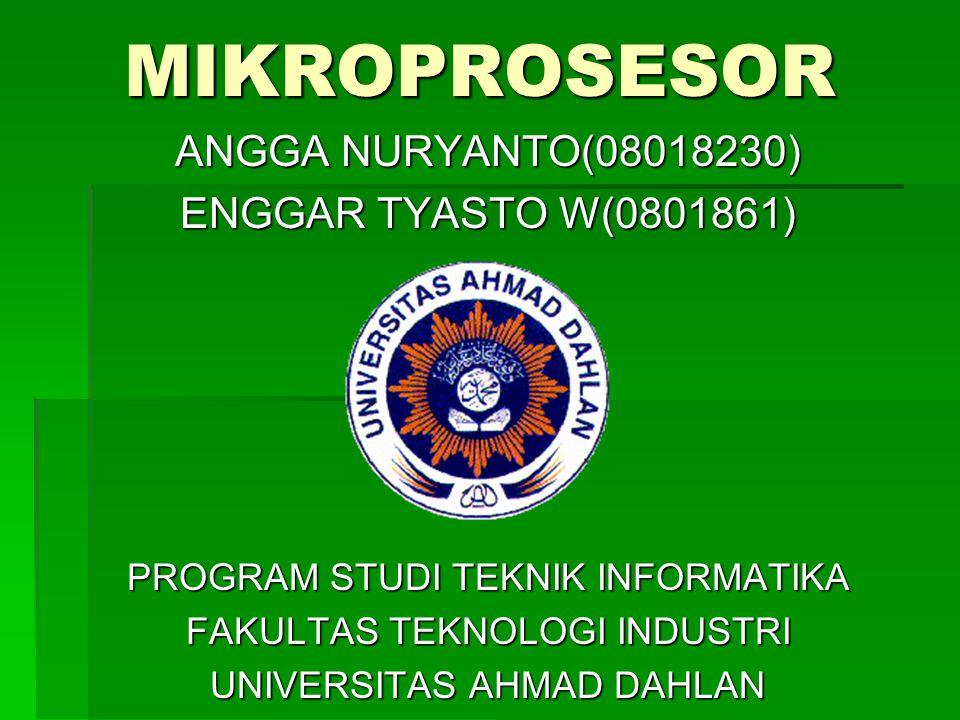 MIKROPROSESOR ANGGA NURYANTO(08018230) ENGGAR TYASTO W(0801861) PROGRAM STUDI TEKNIK INFORMATIKA FAKULTAS TEKNOLOGI INDUSTRI UNIVERSITAS AHMAD DAHLAN