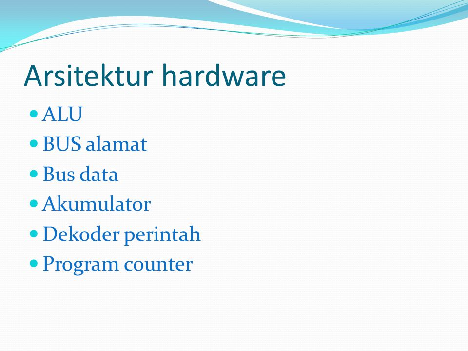 Arsitektur hardware ALU BUS alamat Bus data Akumulator Dekoder perintah Program counter