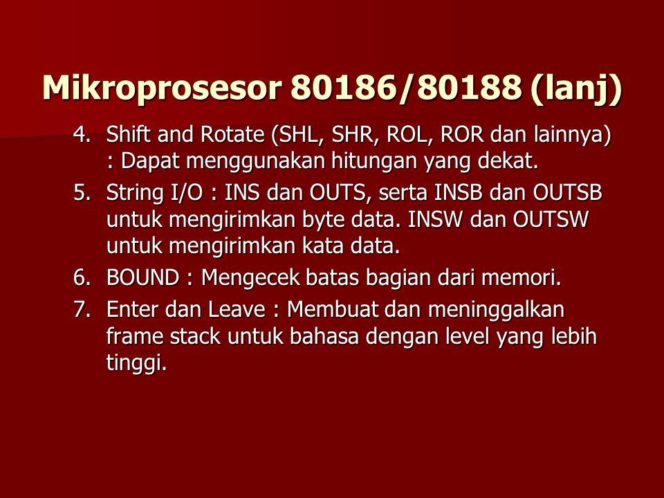 Mikroprosesor 80186/80188 (lanj) 4.Shift and Rotate (SHL, SHR, ROL, ROR dan lainnya) : Dapat menggunakan hitungan yang dekat.
