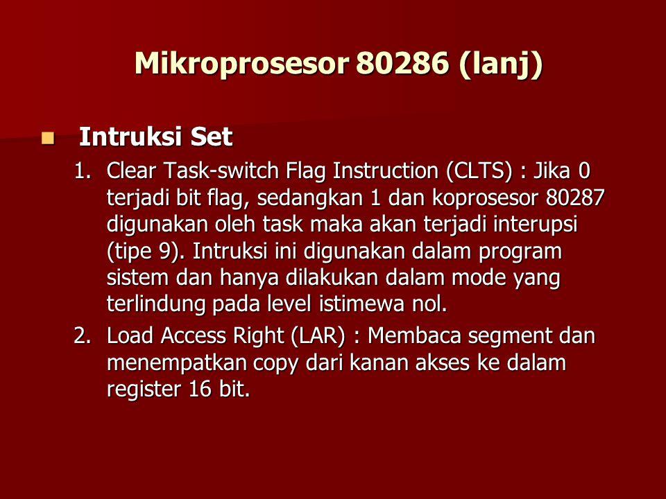 Intruksi Set Intruksi Set 1.Clear Task-switch Flag Instruction (CLTS) : Jika 0 terjadi bit flag, sedangkan 1 dan koprosesor 80287 digunakan oleh task maka akan terjadi interupsi (tipe 9).