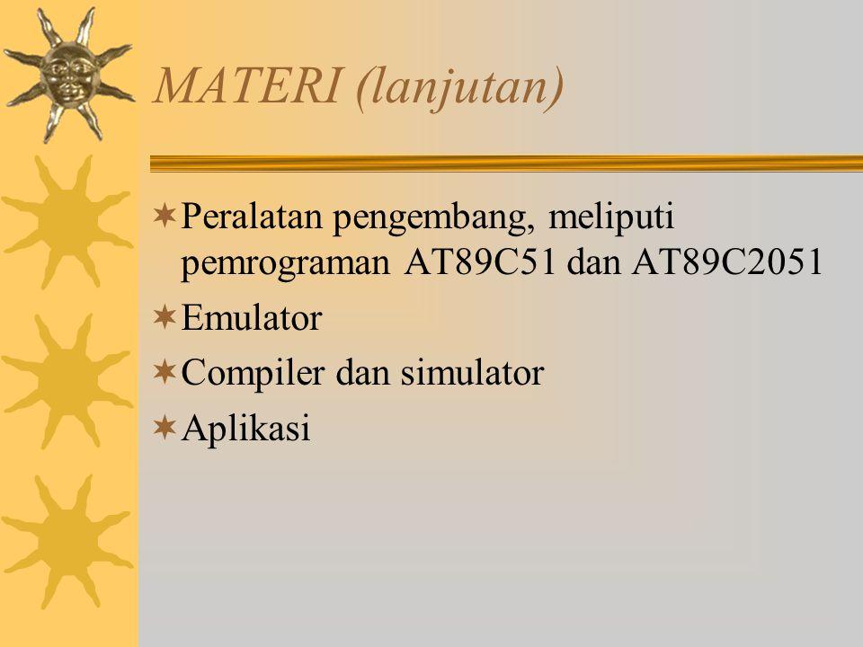 MATERI (lanjutan)  Peralatan pengembang, meliputi pemrograman AT89C51 dan AT89C2051  Emulator  Compiler dan simulator  Aplikasi